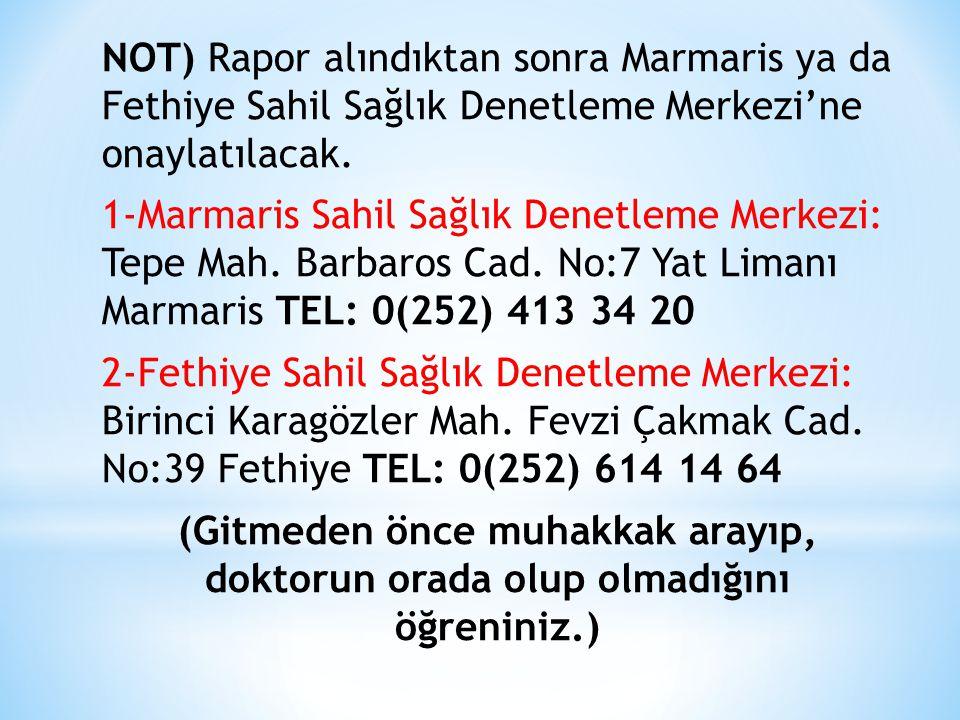 NOT) Rapor alındıktan sonra Marmaris ya da Fethiye Sahil Sağlık Denetleme Merkezi'ne onaylatılacak. 1-Marmaris Sahil Sağlık Denetleme Merkezi: Tepe Ma