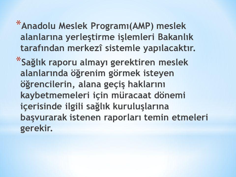 * Anadolu Meslek Programı(AMP) meslek alanlarına yerleştirme işlemleri Bakanlık tarafından merkezî sistemle yapılacaktır. * Sağlık raporu almayı gerek