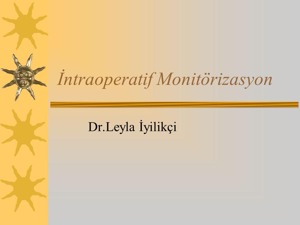 İntraoperatif Monitörizasyon Dr.Leyla İyilikçi