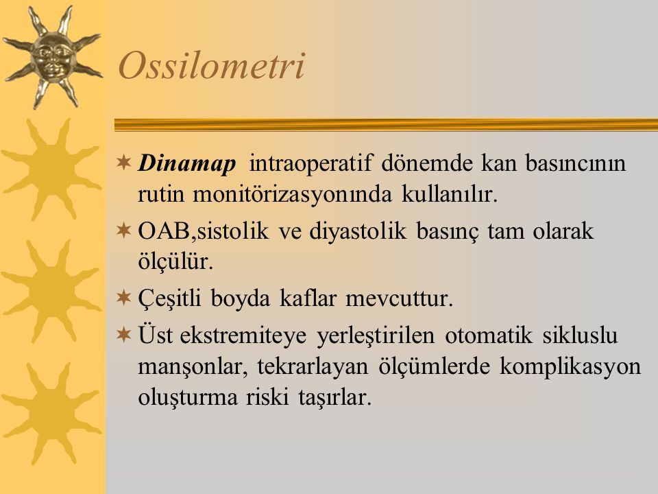 Ossilometri  Dinamap intraoperatif dönemde kan basıncının rutin monitörizasyonında kullanılır.
