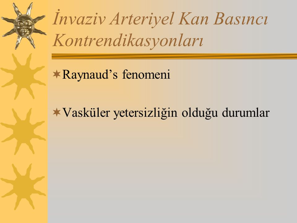 İnvaziv Arteriyel Kan Basıncı Kontrendikasyonları  Raynaud's fenomeni  Vasküler yetersizliğin olduğu durumlar