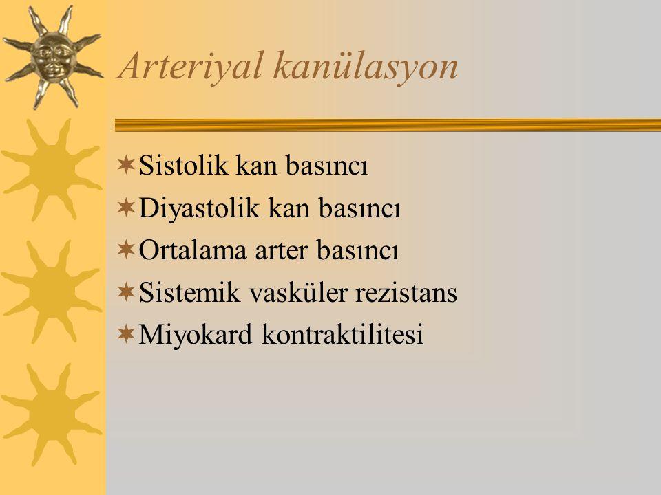 Arteriyal kanülasyon  Sistolik kan basıncı  Diyastolik kan basıncı  Ortalama arter basıncı  Sistemik vasküler rezistans  Miyokard kontraktilitesi