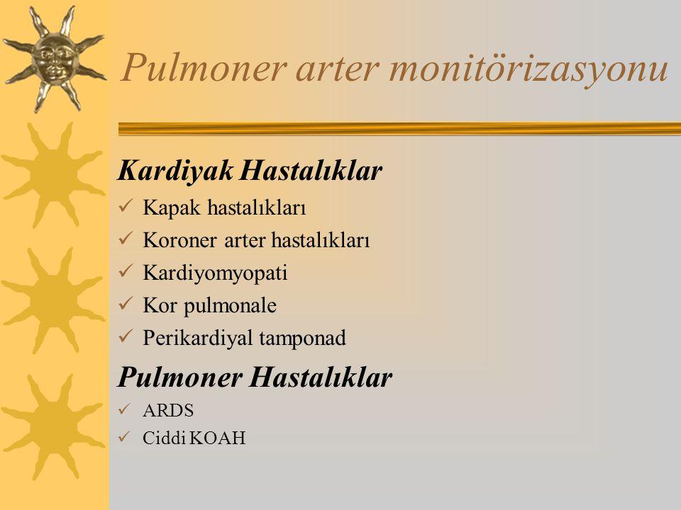 Pulmoner arter monitörizasyonu Kardiyak Hastalıklar Kapak hastalıkları Koroner arter hastalıkları Kardiyomyopati Kor pulmonale Perikardiyal tamponad Pulmoner Hastalıklar ARDS Ciddi KOAH