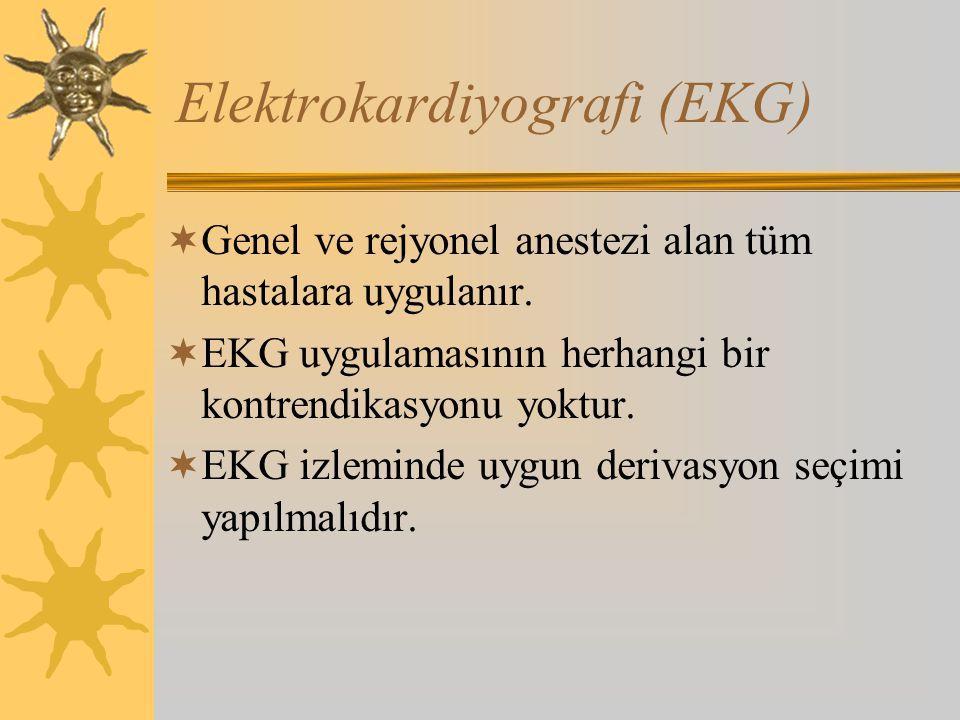 Elektrokardiyografi (EKG)  Genel ve rejyonel anestezi alan tüm hastalara uygulanır.
