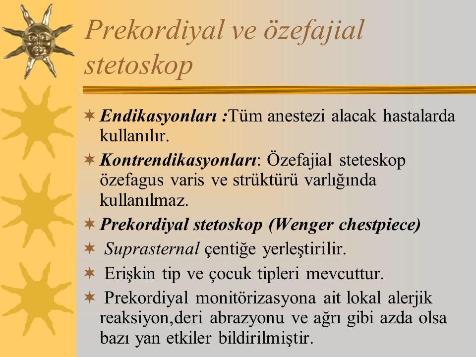 Prekordiyal ve özefajial stetoskop  Endikasyonları :Tüm anestezi alacak hastalarda kullanılır.
