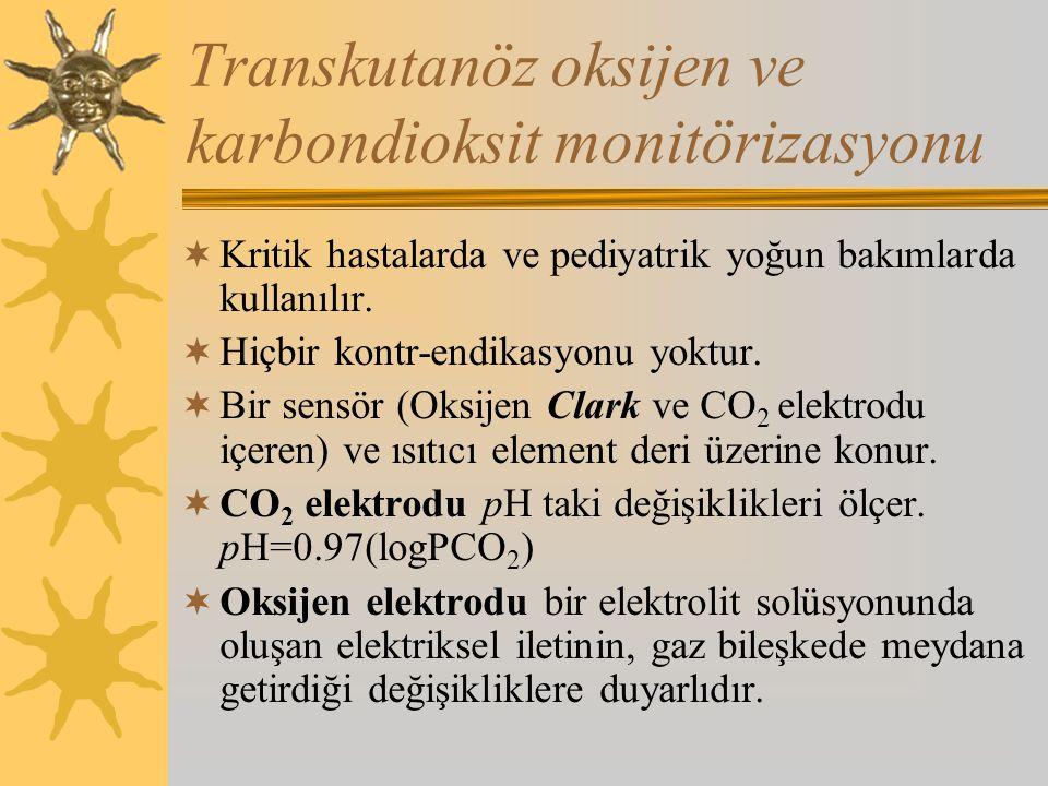 Transkutanöz oksijen ve karbondioksit monitörizasyonu  Kritik hastalarda ve pediyatrik yoğun bakımlarda kullanılır.