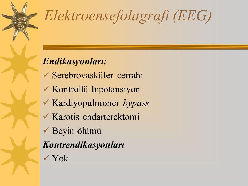 Elektroensefolagrafi (EEG) Endikasyonları: Serebrovasküler cerrahi Kontrollü hipotansiyon Kardiyopulmoner bypass Karotis endarterektomi Beyin ölümü Kontrendikasyonları Yok