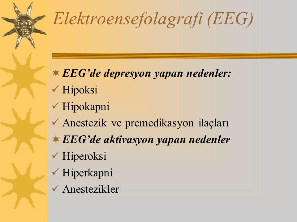Elektroensefolagrafi (EEG)  EEG'de depresyon yapan nedenler: Hipoksi Hipokapni Anestezik ve premedikasyon ilaçları  EEG'de aktivasyon yapan nedenler Hiperoksi Hiperkapni Anestezikler