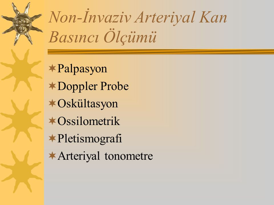 Non-İnvaziv Arteriyal Kan Basıncı Ölçümü  Palpasyon  Doppler Probe  Oskültasyon  Ossilometrik  Pletismografi  Arteriyal tonometre