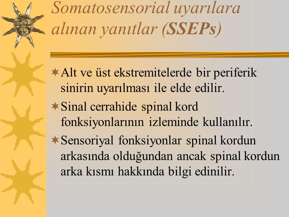Somatosensorial uyarılara alınan yanıtlar (SSEPs)  Alt ve üst ekstremitelerde bir periferik sinirin uyarılması ile elde edilir.