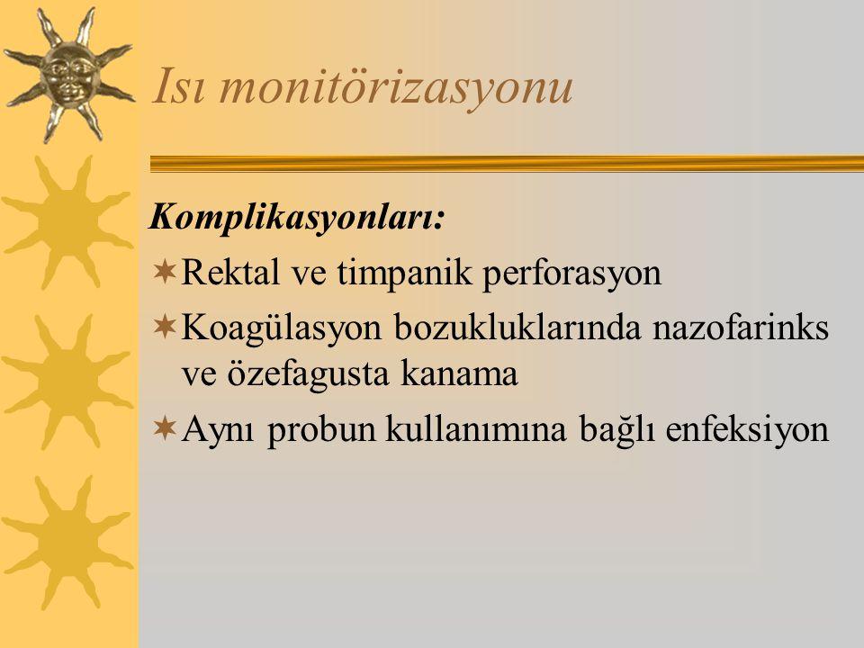 Isı monitörizasyonu Komplikasyonları:  Rektal ve timpanik perforasyon  Koagülasyon bozukluklarında nazofarinks ve özefagusta kanama  Aynı probun kullanımına bağlı enfeksiyon