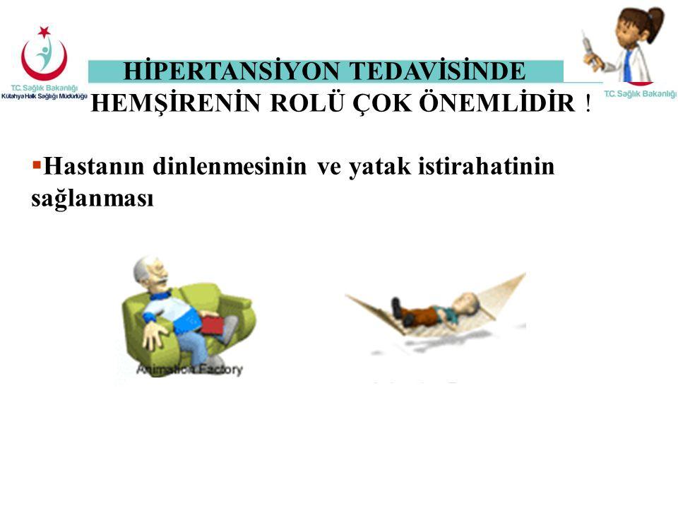 HİPERTANSİYON TEDAVİSİNDE HEMŞİRENİN ROLÜ ÇOK ÖNEMLİDİR !  Hastanın dinlenmesinin ve yatak istirahatinin sağlanması