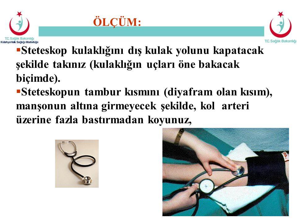 Steteskop kulaklığını dış kulak yolunu kapatacak şekilde takınız (kulaklığın uçları öne bakacak biçimde).  Steteskopun tambur kısmını (diyafram ola