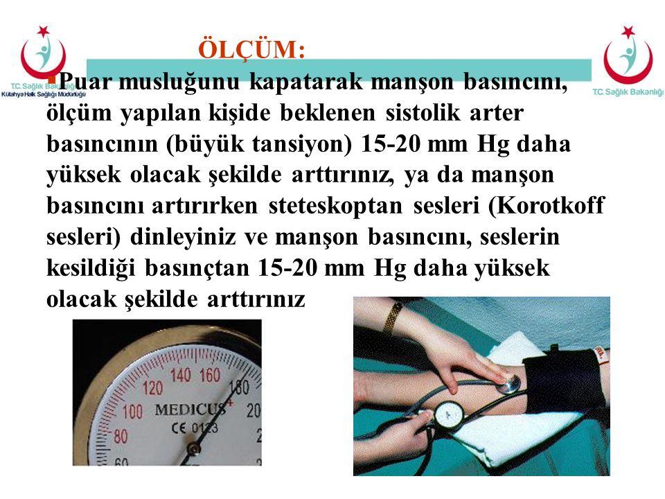  Puar musluğunu kapatarak manşon basıncını, ölçüm yapılan kişide beklenen sistolik arter basıncının (büyük tansiyon) 15-20 mm Hg daha yüksek olacak ş