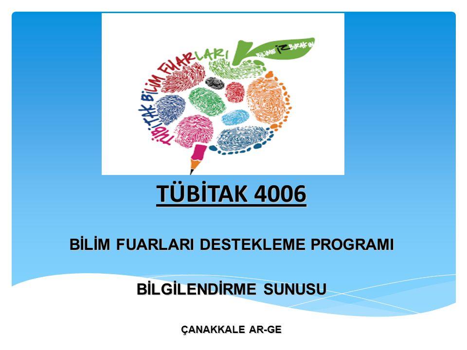 TÜBİTAK 4006 BİLİM FUARLARI DESTEKLEME PROGRAMI BİLGİLENDİRME SUNUSU ÇANAKKALE AR-GE