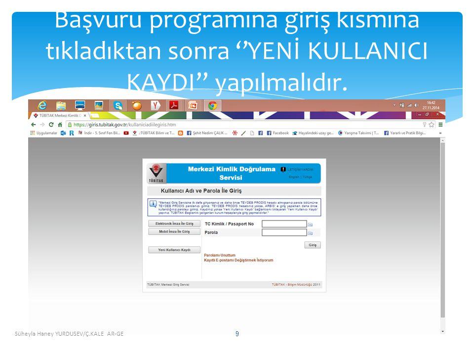 Süheyla Haney YURDUSEV/Ç.KALE AR-GE 9 Başvuru programına giriş kısmına tıkladıktan sonra ''YENİ KULLANICI KAYDI'' yapılmalıdır.