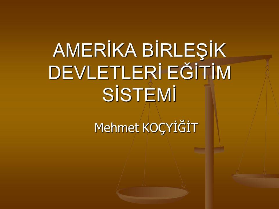 AMERİKA BİRLEŞİK DEVLETLERİ EĞİTİM SİSTEMİ Mehmet KOÇYİĞİT