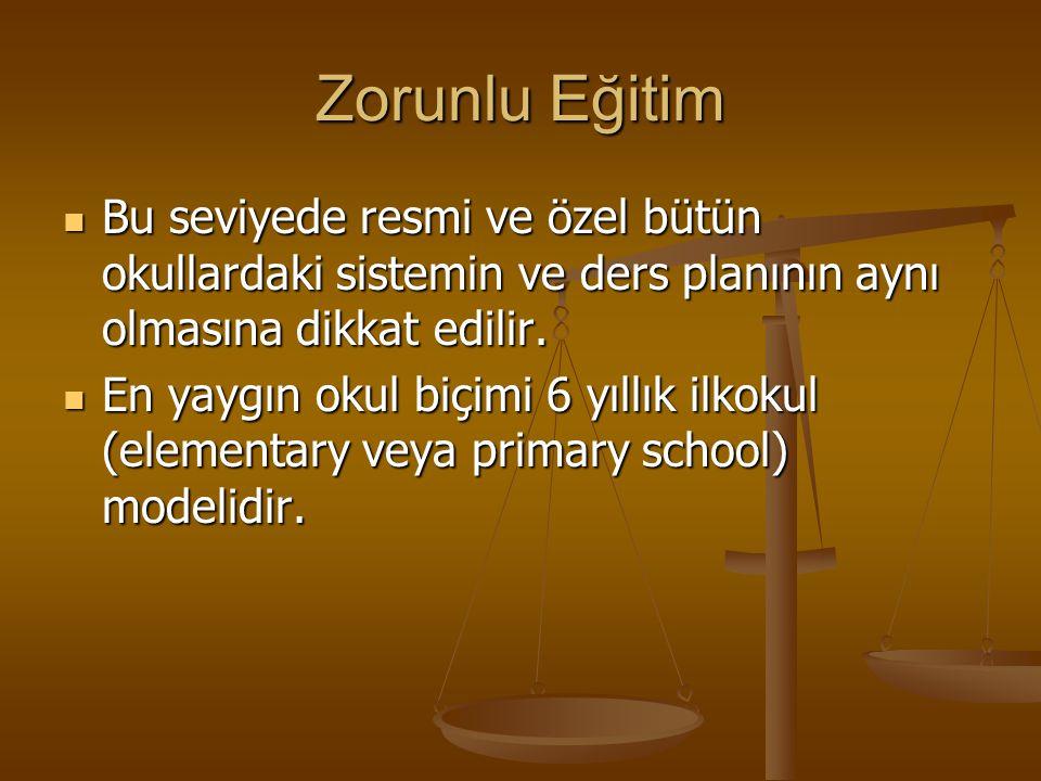Zorunlu Eğitim Bu seviyede resmi ve özel bütün okullardaki sistemin ve ders planının aynı olmasına dikkat edilir. Bu seviyede resmi ve özel bütün okul