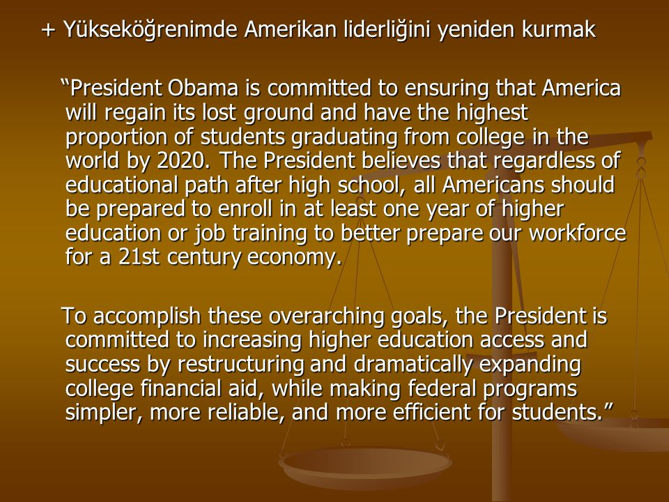 """+ Yükseköğrenimde Amerikan liderliğini yeniden kurmak """"President Obama is committed to ensuring that America will regain its lost ground and have the"""