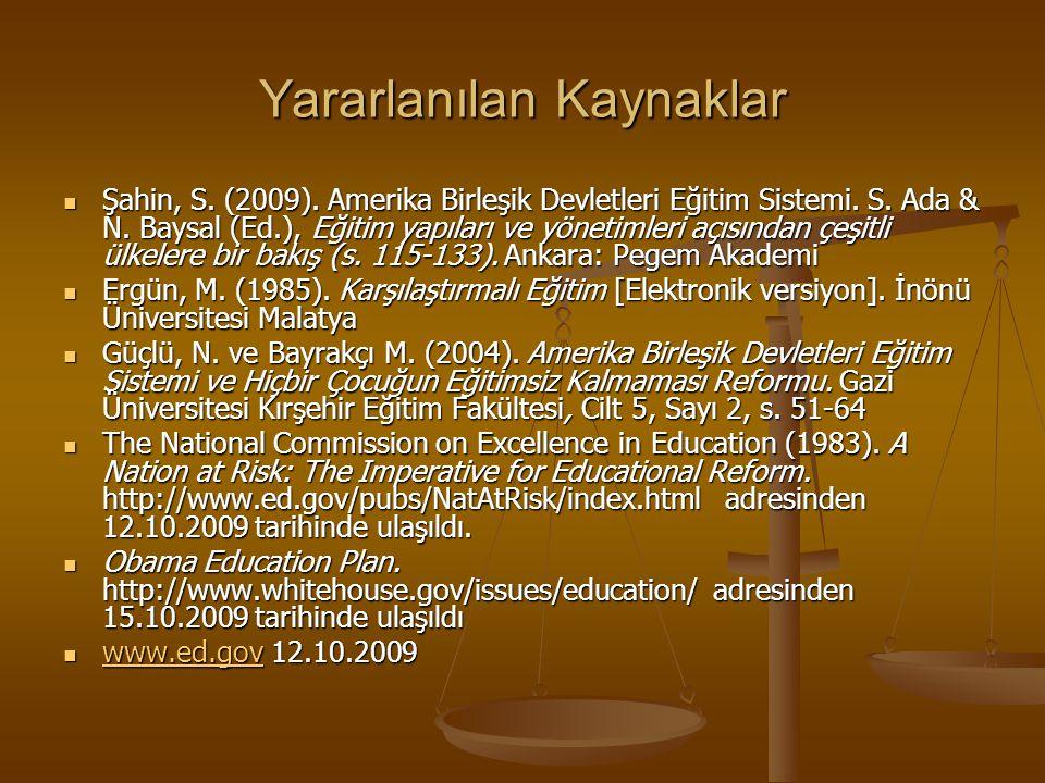 Yararlanılan Kaynaklar Şahin, S. (2009). Amerika Birleşik Devletleri Eğitim Sistemi. S. Ada & N. Baysal (Ed.), Eğitim yapıları ve yönetimleri açısında
