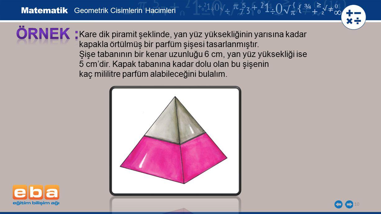 10 Kare dik piramit şeklinde, yan yüz yüksekliğinin yarısına kadar kapakla örtülmüş bir parfüm şişesi tasarlanmıştır. Şişe tabanının bir kenar uzunluğ