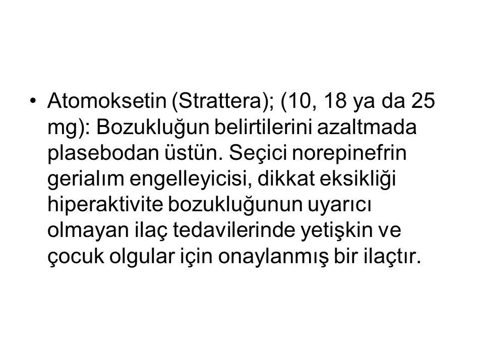 Atomoksetin (Strattera); (10, 18 ya da 25 mg): Bozukluğun belirtilerini azaltmada plasebodan üstün. Seçici norepinefrin gerialım engelleyicisi, dikkat