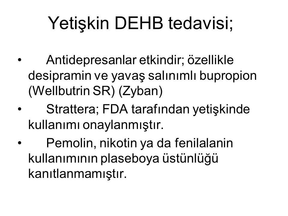 Yetişkin DEHB tedavisi; Antidepresanlar etkindir; özellikle desipramin ve yavaş salınımlı bupropion (Wellbutrin SR) (Zyban) Strattera; FDA tarafından