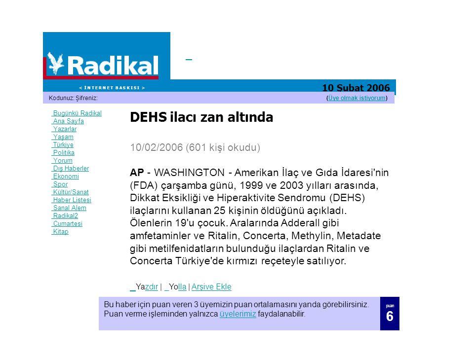 10 Şubat 2006 Kodunuz: Şifreniz:(Üye olmak istiyorum) Üye olmak istiyorum Bugünkü Radikal Ana Sayfa Yazarlar Yaşam Türkiye Politika Yorum Dış Haberler
