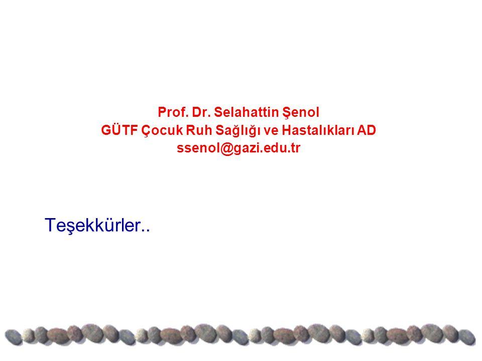 Prof. Dr. Selahattin Şenol GÜTF Çocuk Ruh Sağlığı ve Hastalıkları AD ssenol@gazi.edu.tr Teşekkürler..