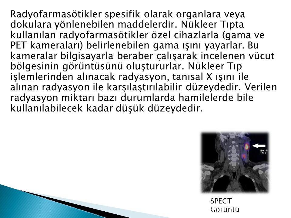 Radyofarmasötikler spesifik olarak organlara veya dokulara yönlenebilen maddelerdir.
