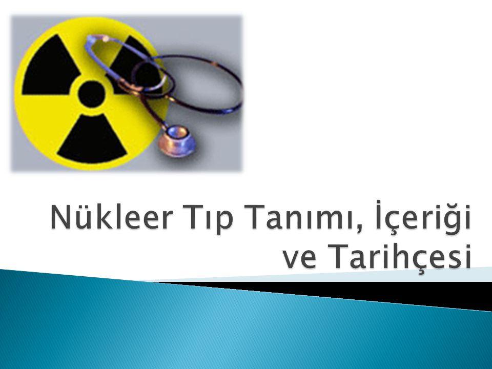 En basit tanımıyla nükleer tıp hastalıkların tanı ve tedavisinde radyoaktif maddelerin kullanımıdır.
