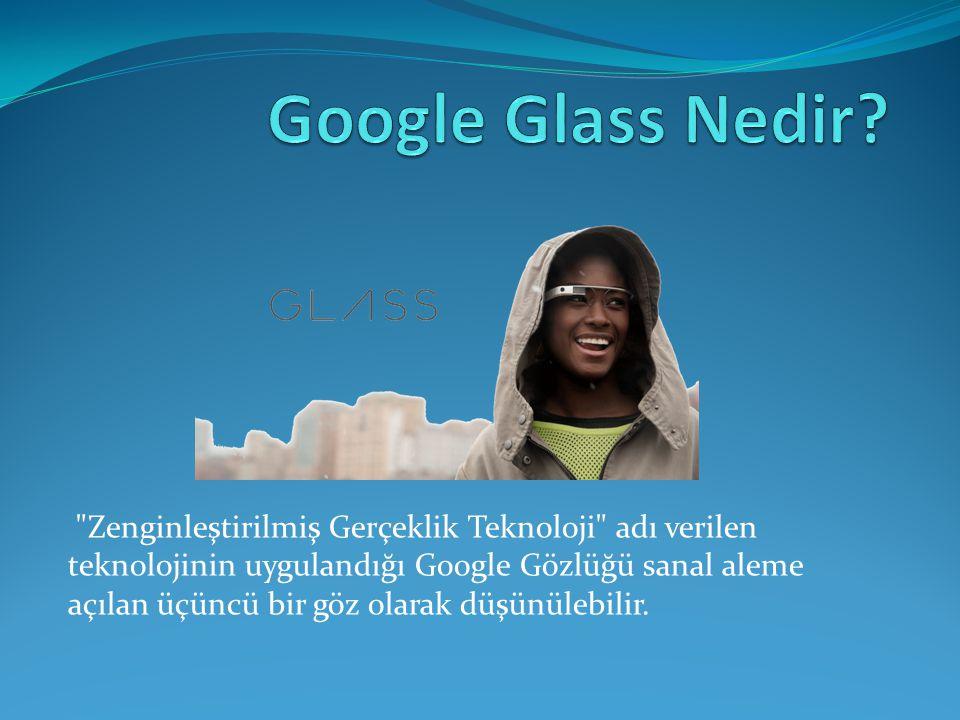 Zenginleştirilmiş Gerçeklik Teknoloji adı verilen teknolojinin uygulandığı Google Gözlüğü sanal aleme açılan üçüncü bir göz olarak düşünülebilir.