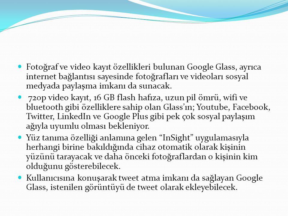 Fotoğraf ve video kayıt özellikleri bulunan Google Glass, ayrıca internet bağlantısı sayesinde fotoğrafları ve videoları sosyal medyada paylaşma imkan