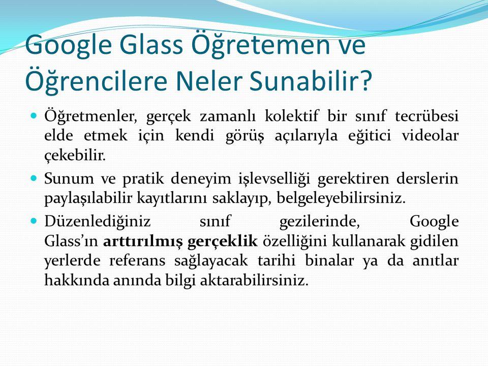 Google Glass Öğretemen ve Öğrencilere Neler Sunabilir? Öğretmenler, gerçek zamanlı kolektif bir sınıf tecrübesi elde etmek için kendi görüş açılarıyla