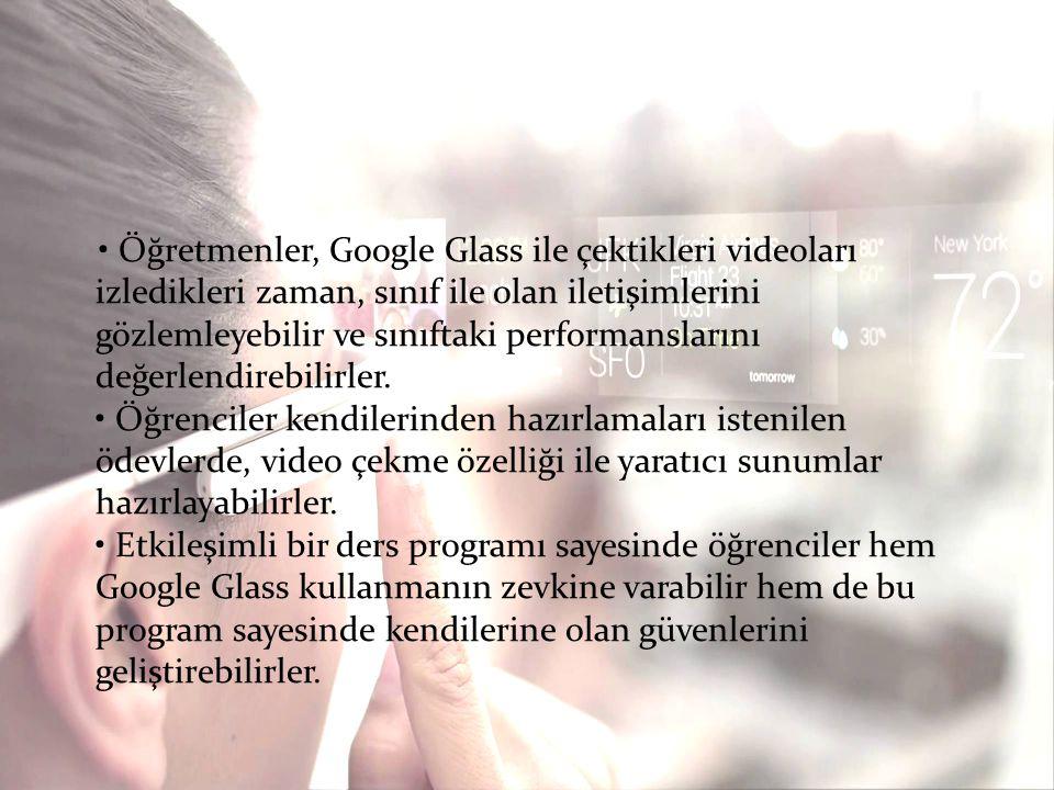 Öğretmenler, Google Glass ile çektikleri videoları izledikleri zaman, sınıf ile olan iletişimlerini gözlemleyebilir ve sınıftaki performanslarını değe