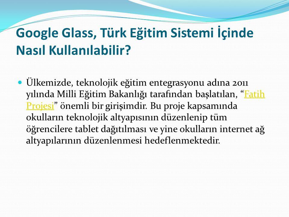 Google Glass, Türk Eğitim Sistemi İçinde Nasıl Kullanılabilir? Ülkemizde, teknolojik eğitim entegrasyonu adına 2011 yılında Milli Eğitim Bakanlığı tar