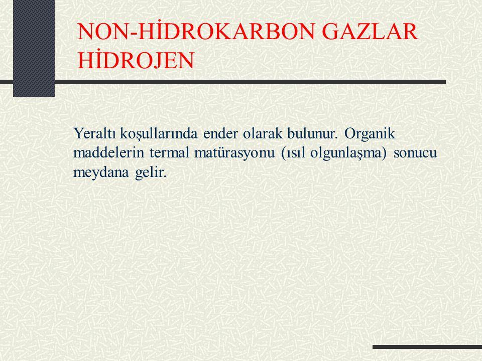 NON-HİDROKARBON GAZLAR HİDROJEN Yeraltı koşullarında ender olarak bulunur.