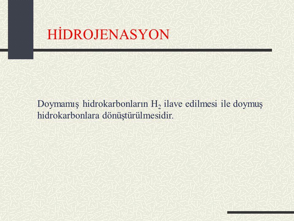 HİDROJENASYON Doymamış hidrokarbonların H 2 ilave edilmesi ile doymuş hidrokarbonlara dönüştürülmesidir.