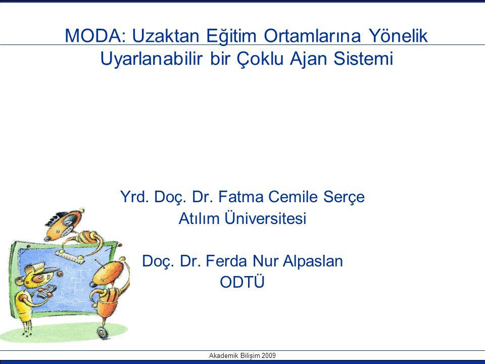 Akademik Bilişim 2009 MODA: Uzaktan Eğitim Ortamlarına Yönelik Uyarlanabilir bir Çoklu Ajan Sistemi Yrd. Doç. Dr. Fatma Cemile Serçe Atılım Üniversite