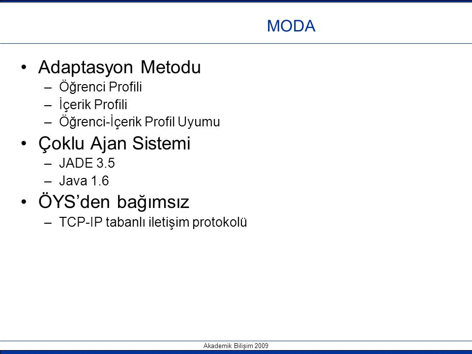 Akademik Bilişim 2009 Adaptasyon Metodu –Öğrenci Profili –İçerik Profili –Öğrenci-İçerik Profil Uyumu Çoklu Ajan Sistemi –JADE 3.5 –Java 1.6 ÖYS'den b