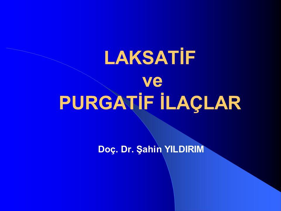 LAKSATİF ve PURGATİF İLAÇLAR Doç. Dr. Şahin YILDIRIM