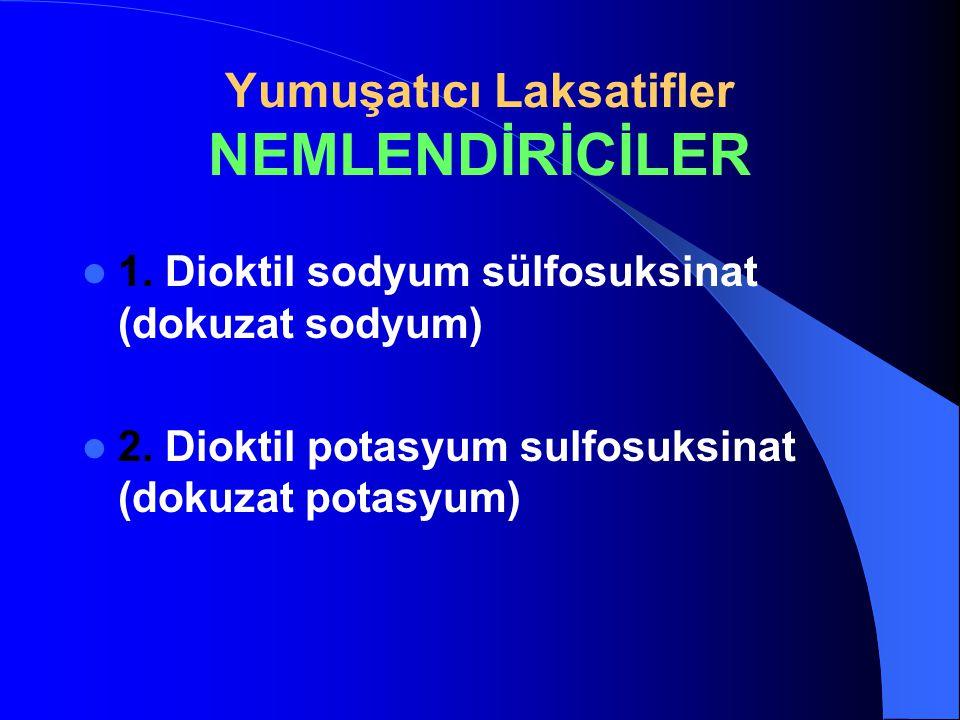 Yumuşatıcı Laksatifler NEMLENDİRİCİLER 1. Dioktil sodyum sülfosuksinat (dokuzat sodyum) 2. Dioktil potasyum sulfosuksinat (dokuzat potasyum)