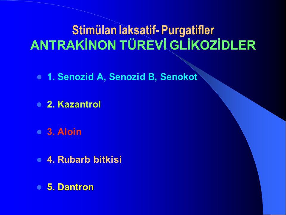Stimülan laksatif- Purgatifler ANTRAKİNON TÜREVİ GLİKOZİDLER 1. Senozid A, Senozid B, Senokot 2. Kazantrol 3. Aloin 4. Rubarb bitkisi 5. Dantron