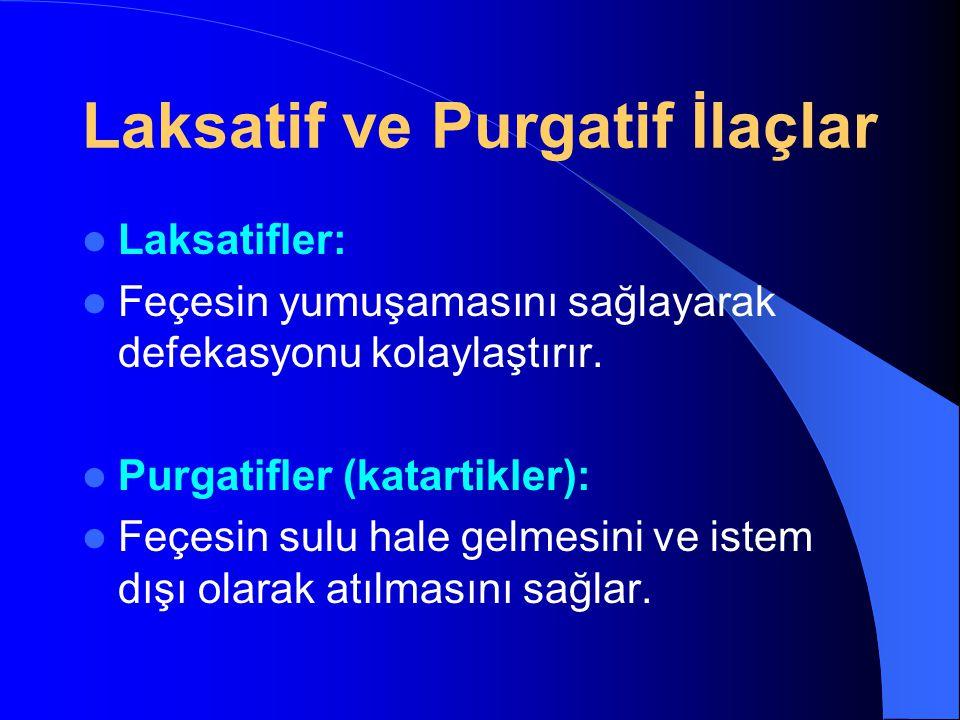 Laksatif ve Purgatif İlaçlar Laksatifler: Feçesin yumuşamasını sağlayarak defekasyonu kolaylaştırır. Purgatifler (katartikler): Feçesin sulu hale gelm