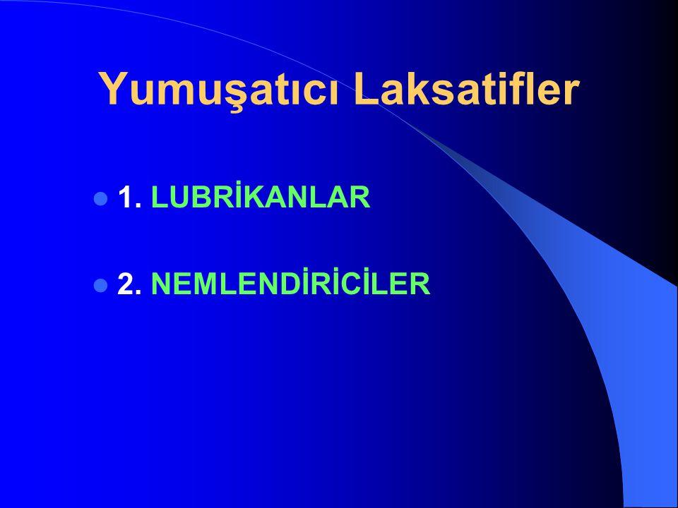 Yumuşatıcı Laksatifler LUBRİKANLAR 1. Sıvı vazelin 2. Gliserin 3. Sıvı bitkisel yağlar