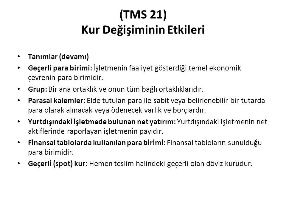 (TMS 21) Kur Değişiminin Etkileri Tanımlar (devamı) Geçerli para birimi: İşletmenin faaliyet gösterdiği temel ekonomik çevrenin para birimidir. Grup: