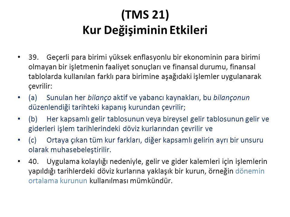 (TMS 21) Kur Değişiminin Etkileri 39.Geçerli para birimi yüksek enflasyonlu bir ekonominin para birimi olmayan bir işletmenin faaliyet sonuçları ve fi