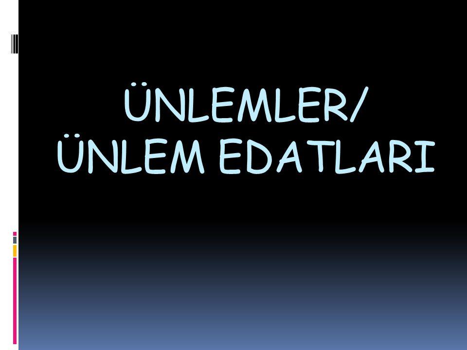 ÜNLEMLER/ ÜNLEM EDATLARI