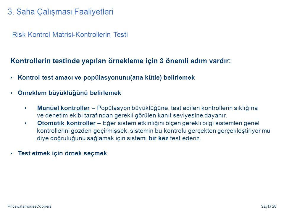 PricewaterhouseCoopersSayfa 28 Risk Kontrol Matrisi-Kontrollerin Testi Kontrollerin testinde yapılan örnekleme için 3 önemli adım vardır: Kontrol test
