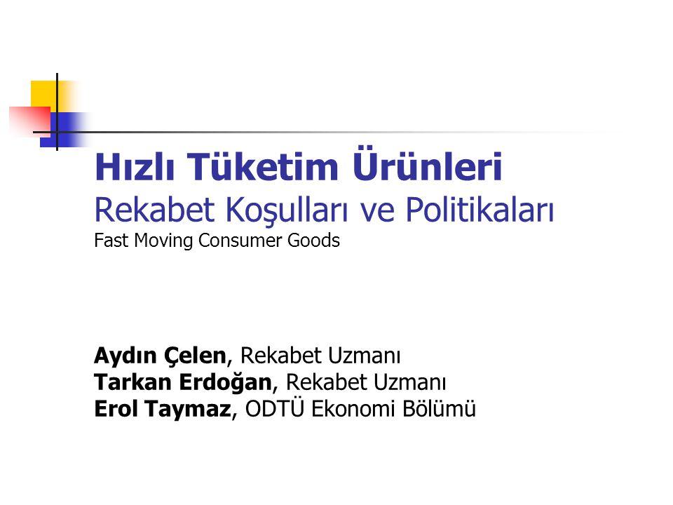 Hızlı Tüketim Ürünleri Rekabet Koşulları ve Politikaları Fast Moving Consumer Goods Aydın Çelen, Rekabet Uzmanı Tarkan Erdoğan, Rekabet Uzmanı Erol Taymaz, ODTÜ Ekonomi Bölümü